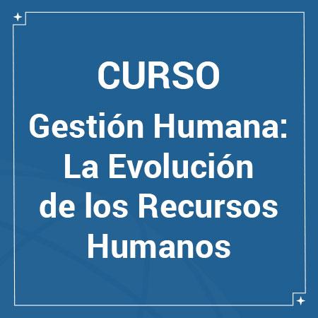 gestion-humana-evolucion-recursos-humanos